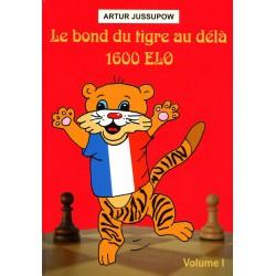JUSSUPOW - Le bond du tigre au delà de 1600 Elo vol.1