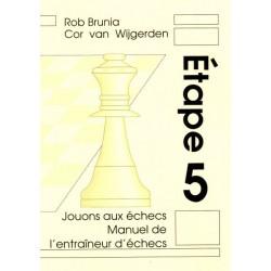 BRUNIA & VAN WIJGERDEN - Jouons aux échecs : Manuel de l'Entraîneur Etape 5