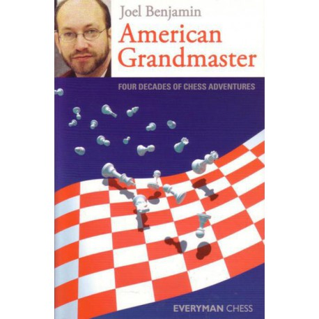 BENJAMIN - American Grandmaster : four decades of chess adventures