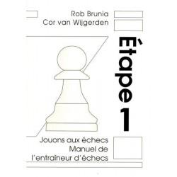 BRUNIA & VAN WIJGERDEN - Jouons aux échecs : Manuel de l'Entraîneur Etape 1