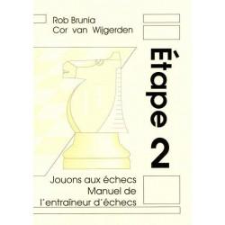BRUNIA & VAN WIJGERDEN - Jouons aux échecs : Manuel de l'Entraîneur Etape 2