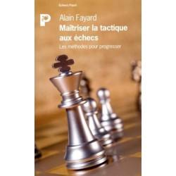FAYARD - Maîtriser la tactique aux échecs, les méthodes pour progresser