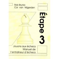 BRUNIA & VAN WIJGERDEN - Jouons aux échecs : Manuel de l'Entraîneur Etape 3