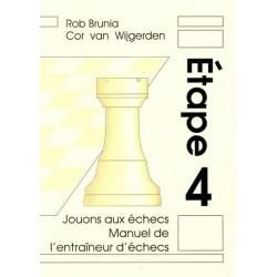 BRUNIA & VAN WIJGERDEN - Jouons aux échecs : Manuel de l'Entraîneur Etape 4