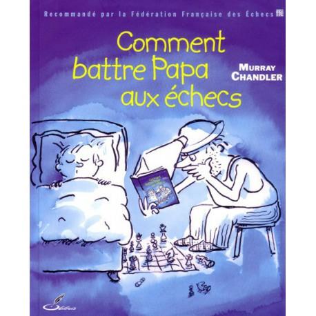 Comment battre papa aux échecs - Chandler