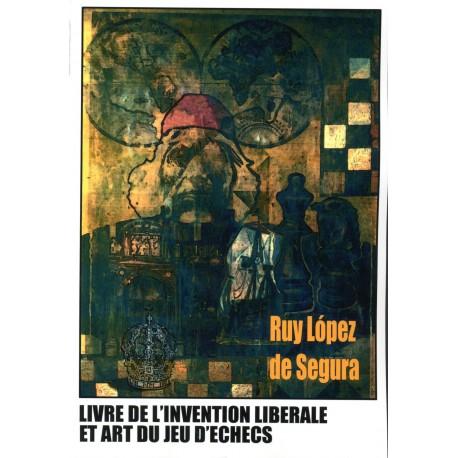Ruy Lopez - Livre de l'invention libérale et art du jeu d'échecs