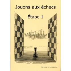 BRUNIA & VAN WIJGERDEN - Jouons aux échecs - Méthode par étapes: Etape 1