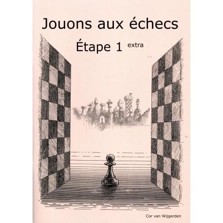 BRUNIA & VAN WIJGERDEN - Jouons aux échecs - Méthode par étapes: Etape 1 Extra