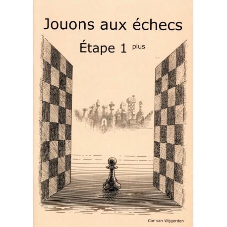 BRUNIA & VAN WIJGERDEN - Jouons aux échecs - Méthode par étapes: Etape 1 Plus