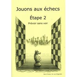BRUNIA & VAN WIJGERDEN - Jouons aux échecs - Méthode par étapes: Etape 2 Prévoir sans voir