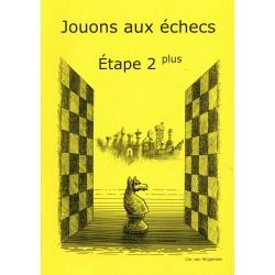 BRUNIA & VAN WIJGERDEN - Jouons aux échecs - Méthode par étapes: Etape 2 Plus