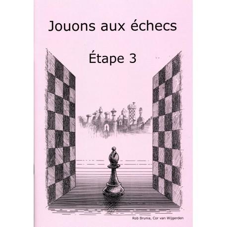 BRUNIA & VAN WIJGERDEN - Jouons aux échecs - Méthode par étapes: Etape 3