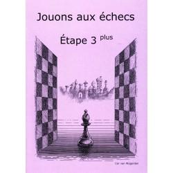 BRUNIA & VAN WIJGERDEN - Jouons aux échecs - Méthode par étapes: Etape 3 Plus