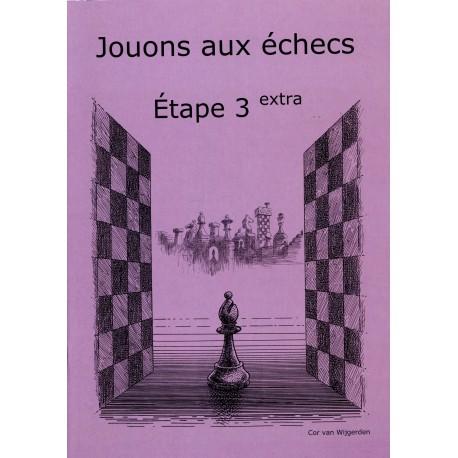 BRUNIA & VAN WIJGERDEN - Jouons aux échecs - Méthode par étapes: Etape 3 Extra