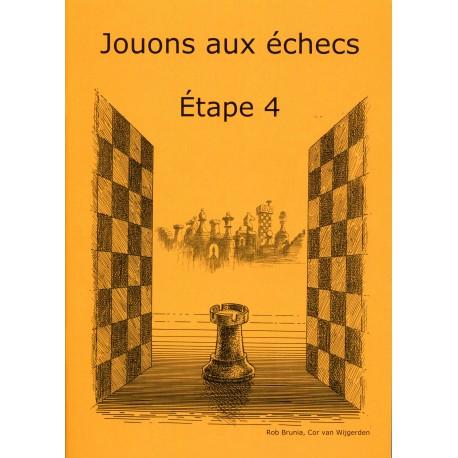 BRUNIA & VAN WIJGERDEN - Jouons aux échecs - Méthode par étapes: Etape 4