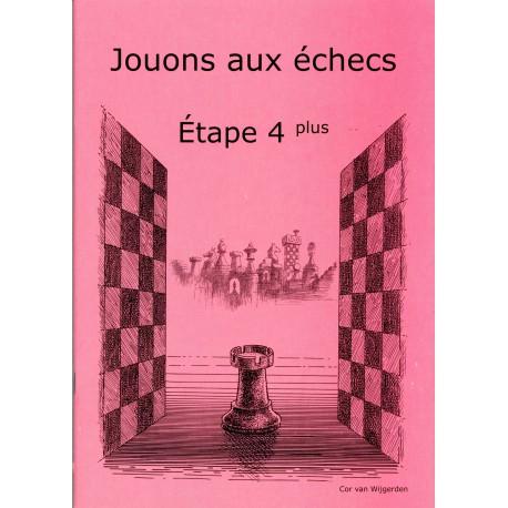 BRUNIA & VAN WIJGERDEN - Jouons aux échecs - Méthode par étapes: Etape 4 Plus