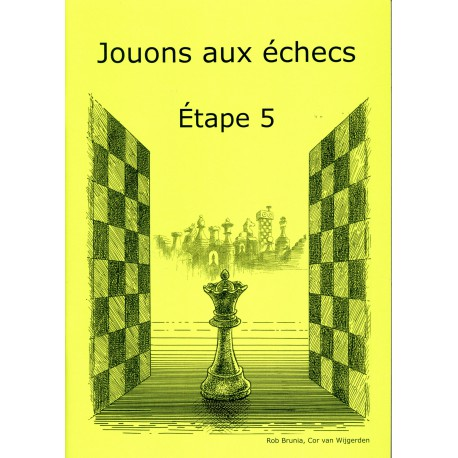 BRUNIA & VAN WIJGERDEN - Jouons aux échecs - Méthode par étapes: Etape 5