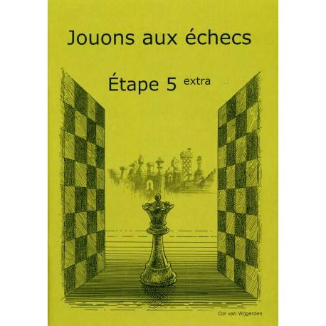 BRUNIA & VAN WIJGERDEN - Jouons aux échecs - Méthode par étapes: Etape 5 Extra