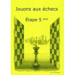 BRUNIA & VAN WIJGERDEN - Jouons aux échecs - Méthode par étapes: Etape 5 Plus
