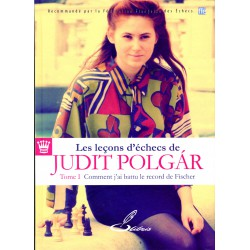 Leçons d'échecs de Judith Polgar t.1 (Comment j'ai battu le record de Fischer)