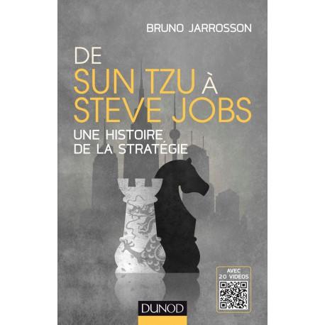 De Sun-Tzu à Steve Jobs une histoire de la stratégie
