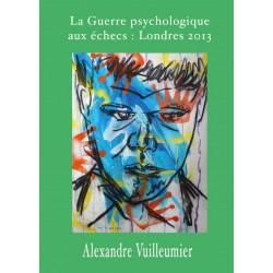 Vuilleumier - Guerre psychologique aux échecs : Londres 2013