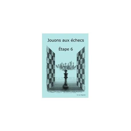 BRUNIA & VAN WIJGERDEN - Jouons aux échecs : Méthode par étape Etape 6