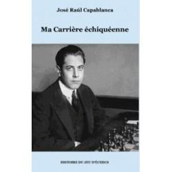 Capablanca - Ma carrière échiquéenne