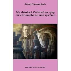 Aaron Nimzowitsch - Ma victoire à Carlsbad en 1929 ou le triomphe de mon système