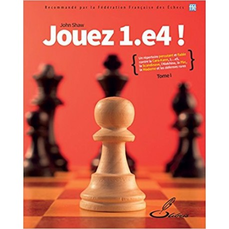 Shaw - Jouez 1. e4 !, tome I: Un répertoire percutant et fiable