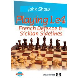 Shaw - Playing 1.e4 - French Defence & Sicilian Sidelines