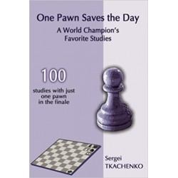 Tkachenko - One Pawn Saves the Day: A World Champion's Favorite Studies