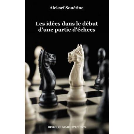 SOUETINE Alekseï - Les idées dans le début d'une partie d'échecs