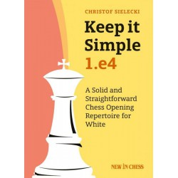 Sielecki - Keep it Simple: 1.e4: A Solid and Straightforward Chess Opening