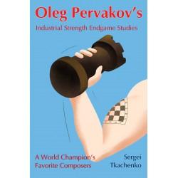 Tkachenko - Oleg Pervakov's Industrial Strength Endgame Studies: A World Champion's Favorite Composers