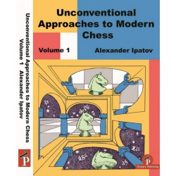 Ipatov - Unconventional Approaches to Modern Chess Vol 1: Rare Ideas for Black
