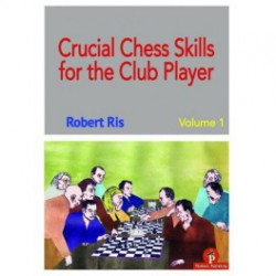 Ris - Crucial Chess Skills for the Club Player Volume 1