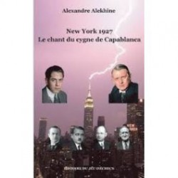 Alekhine - New York 1927 : le chant du cygne de Capablanca