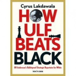 Lakdawala - Ulf Andersson's Bulletproof Strategic Repertoire for White