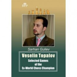Guliev - Veselin Topalov Selected Games of the Ex-World Chess Champion