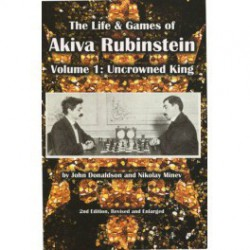 Donaldson, Minev - Life & Games of Akiva Rubinstein, Volume 1: Uncrowned King