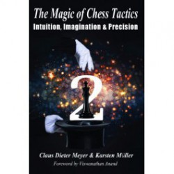 Meyer and Müller - The Magic of Chess Tactics 2: Intuition, Imagination & Precision