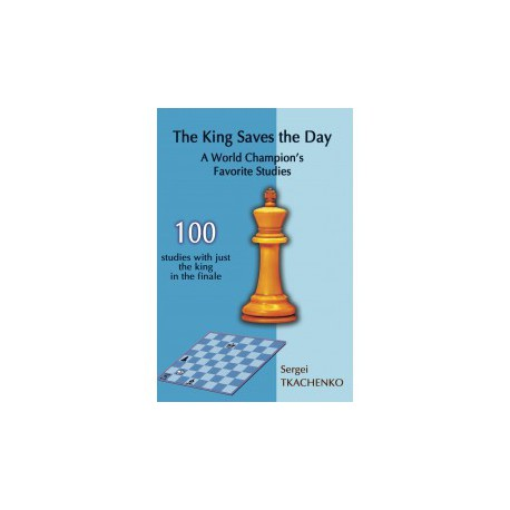 Tkachenko - The King Saves the Day: A World Champion's Favorite Studies
