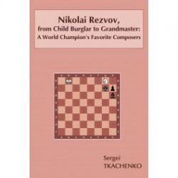 Tkachenko - Nikolai Rezvov, from Child Burglar to Grandmaster