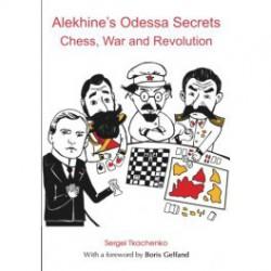Tkachenko - Alekhine's Odessa Secrets: Chess, War and Revolution