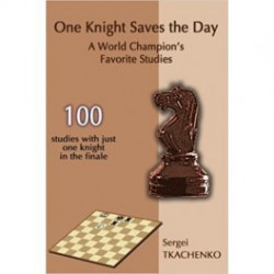 Tkachenko - One Knight Saves the Day: A World Champion's Favorite Studies