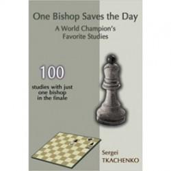 Tkachenko - One Bishop Saves the Day: A World Champion's Favorite Studies