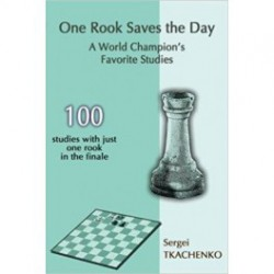 Tkachenko - One Rook Saves the Day: A World Champion's Favorite Studies
