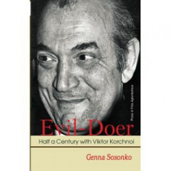 Sosonko - Evil-Doer: Half a Century with Viktor Korchnoi