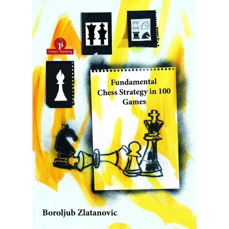 Zlatanovic - Fundamental Chess Strategy in 100 Games